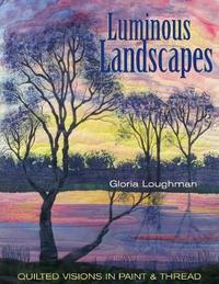 Luminous Landscapes by Gloria Loughman