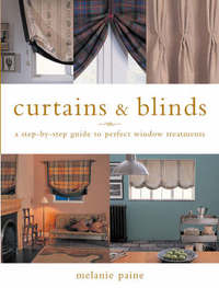 Curtains and Blinds: A Step-by-step Guide to Perfect Window Treatments by Melanie Paine image