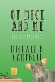Of Mice and Me by Michael B Campbell