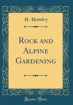 Rock and Alpine Gardening (Classic Reprint) by H Hemsley