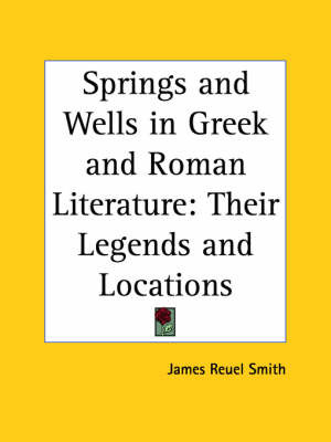 Springs and Wells in Greek and Roman Literature: Their Legends and Locations (1922) by James Reuel Smith image