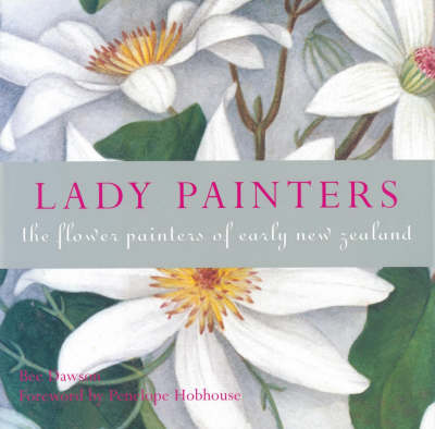 Lady Painters: The Flower Painters of Early Auckland by Bee Dawson image