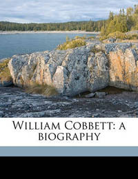 William Cobbett: A Biography by Professor Edward Smith