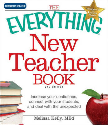 The Everything New Teacher Book: Increase Your Confidence, Connect with Your Students, and Deal with the Unexpected by Melissa Kelly image