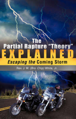 "The Partial Rapture ""Theory"" E X P L A I N E D by J W White, Jr."