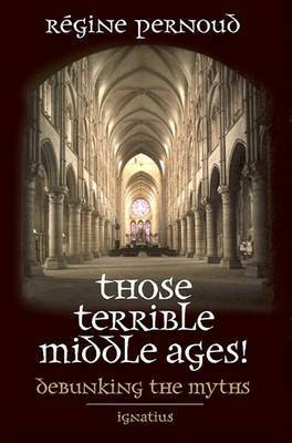 Those Terrible Middle Ages! by Regine Pernoud