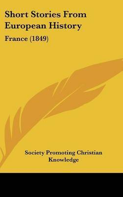 Short Stories From European History: France (1849) by Society Promoting Christian Knowledge