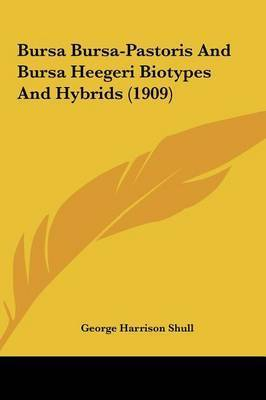 Bursa Bursa-Pastoris and Bursa Heegeri Biotypes and Hybrids (1909) by George harrison Shull
