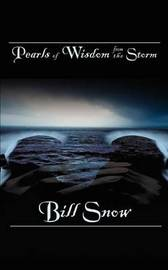 Pearls of Wisdom from the Storm by Bill Snow
