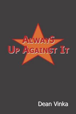 Always Up Against It by Dean Vinka