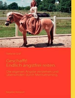 Geschafft! Endlich Angstfrei Reiten. by Stefanie Graf