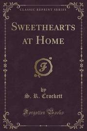 Sweethearts at Home (Classic Reprint) by S.R. Crockett