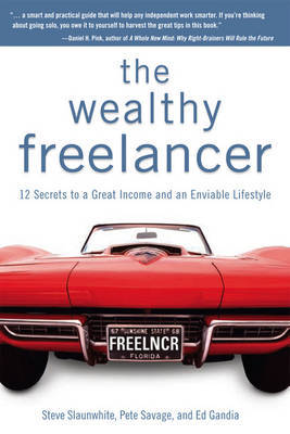 The Wealthy Freelancer by Steve Slaunwhite