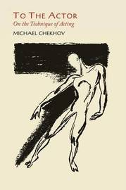 To the Actor: On the Technique of Acting by Professor Michael Chekhov