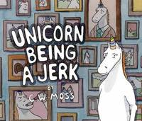 Unicorn Being a Jerk by C. W. Moss