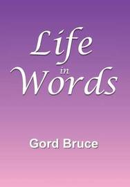 Life in Words by Gord Bruce