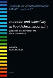 Retention and Selectivity in Liquid Chromatography: Volume 57