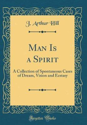 Man Is a Spirit by J Arthur Hill image