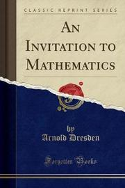 An Invitation to Mathematics (Classic Reprint) by Arnold Dresden image