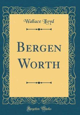 Bergen Worth (Classic Reprint) by Wallace Lloyd image