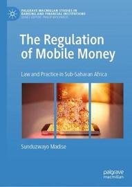 The Regulation of Mobile Money by Sunduzwayo Madise
