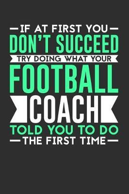 If At First You Don't Succeed Try Doing What Your Football Coach Told You To Do The First Time by Darren Sport