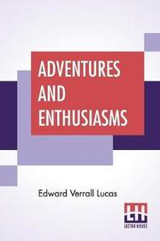 Adventures And Enthusiasms by Edward Verrall Lucas