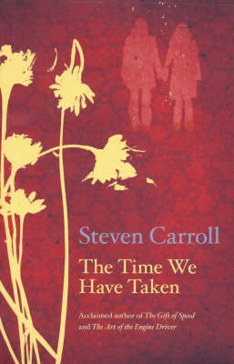 The Time We Have Taken by Steven Carroll image