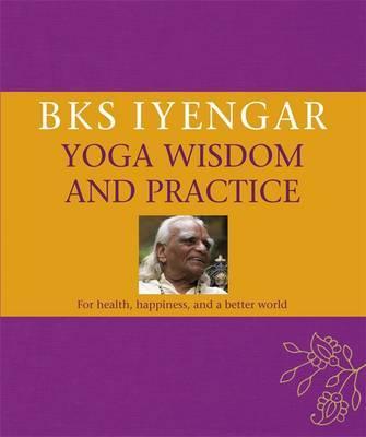B.K.S. Iyengar Yoga Wisdom and Practice by B.K.S. Iyengar