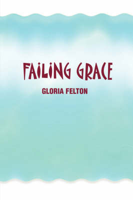 Failing Grace by Gloria Felton