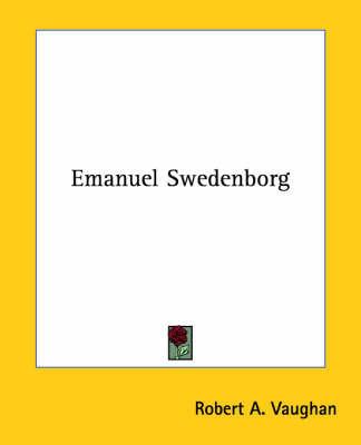Emanuel Swedenborg by Robert A. Vaughan
