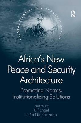 Africa's New Peace and Security Architecture by J. Gomes Porto