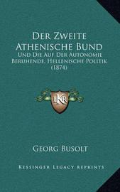 Der Zweite Athenische Bund: Und Die Auf Der Autonomie Beruhende, Hellenische Politik (1874) by Georg Busolt