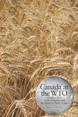 Canada at the Wto: Trade Litigation and the Future of Public Policy by Marc D Froese