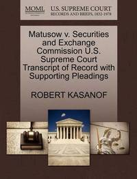 Matusow V. Securities and Exchange Commission U.S. Supreme Court Transcript of Record with Supporting Pleadings by Robert Kasanof