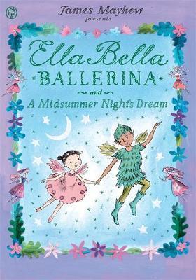 Ella Bella Ballerina and A Midsummer Night's Dream by James Mayhew