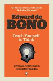 Teach Yourself To Think by Edward De Bono image
