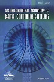 The International Dictionary of Data Communications by Dan Freeman image