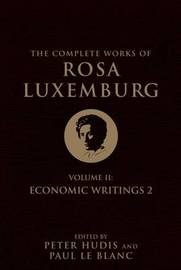 The Complete Works of Rosa Luxemburg: Economic Writings: Vol. II by Rosa Luxemburg