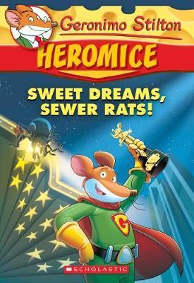 Geronimo Stilton Heromice #10: Sweet Dreams, Sewer Rats! by Geronimo Stilton