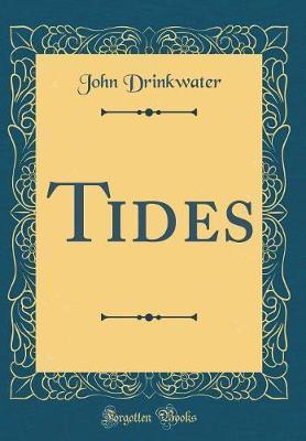 Tides (Classic Reprint) by John Drinkwater