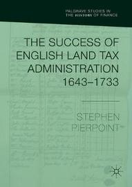 The Success of English Land Tax Administration 1643-1733 by Stephen Pierpoint