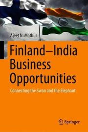 Finland-India Business Opportunities by Ajeet N Mathur