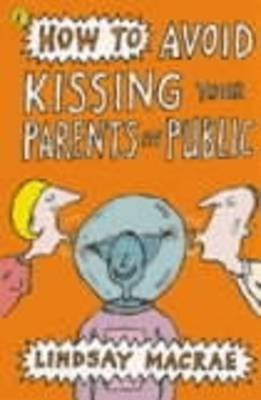 How to Avoid Kissing Your Parents in Public by Lindsay MacRae image