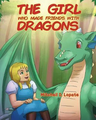 The Girl who Made Friends with Dragons by Mitchell D Lopate image