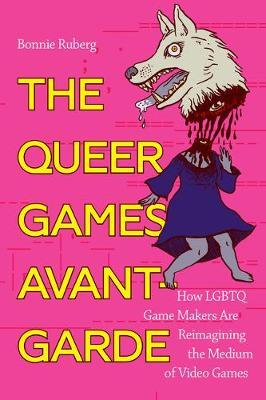The Queer Games Avant-Garde by Bonnie Ruberg