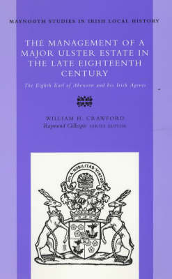 The Management of a Major Ulster Estate in the Late Eighteenth Century by W.H. Crawford