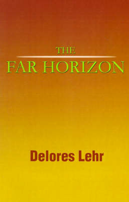 The Far Horizon by Delores Lehr