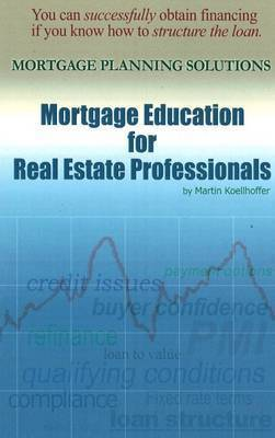 Mortgage Education for Real Estate Professionals by Martin Koellhoffer
