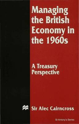 Managing the British Economy in the 1960s: A Treasury Perspective by Alec Cairncross